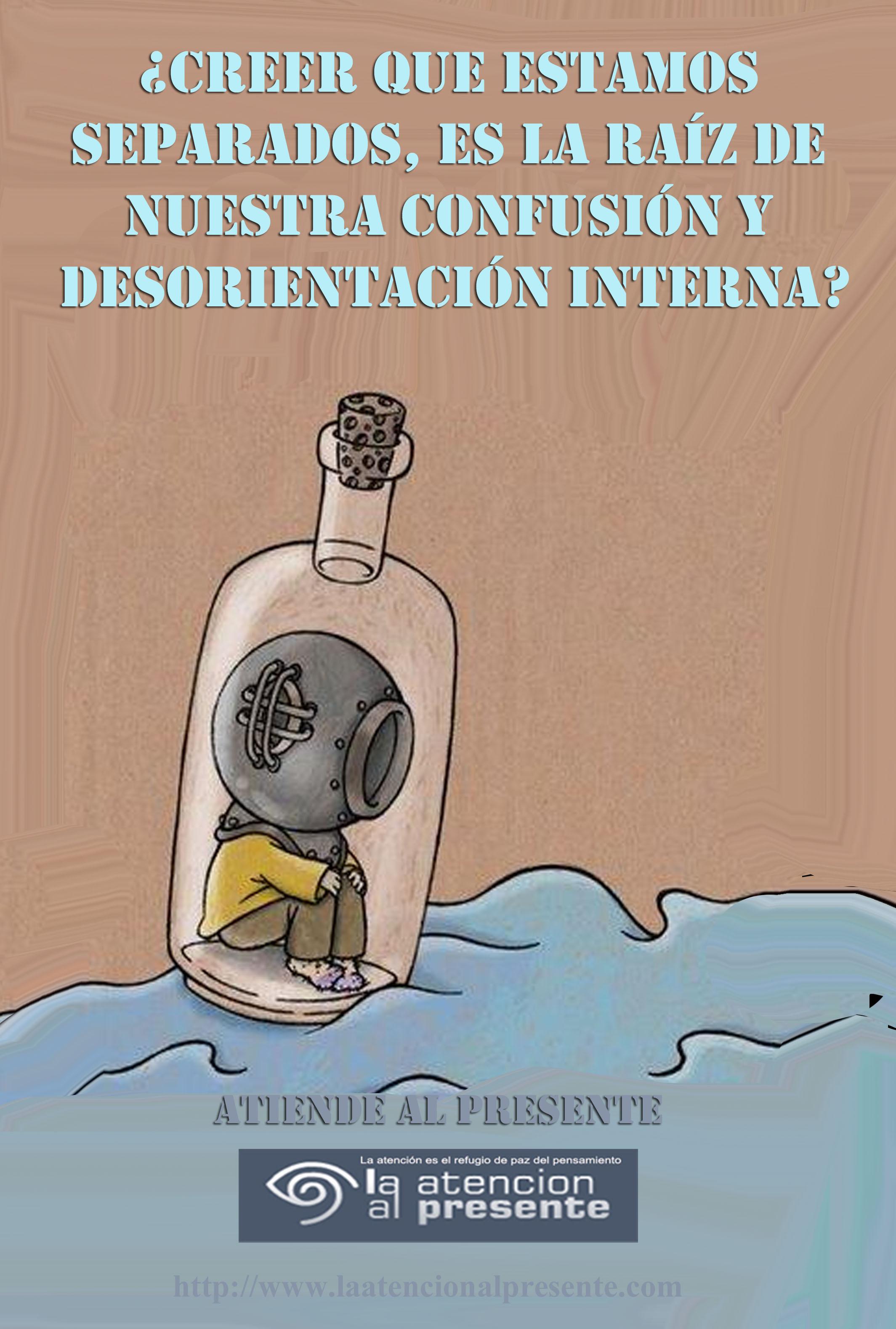 10 de febrero Esteban Creer que estamos seprados es la raiz de nuestra confusion y desorientacion