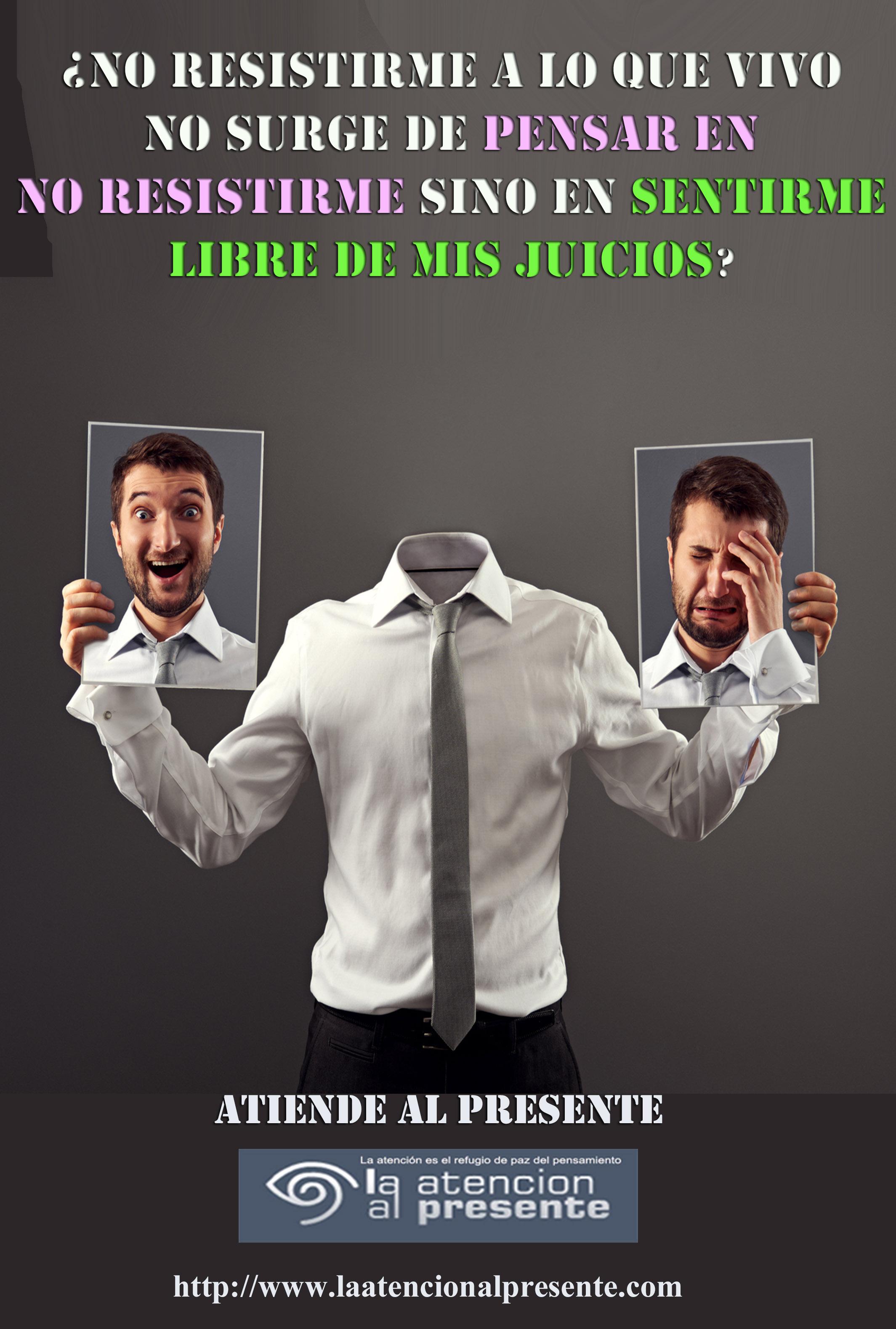 13 de noviembre Pepe No resistirme a lo que vivo NO surge de PENSAR en NO RESISTIRME sino en SENTIRME LIBRE de mis JUICIOS