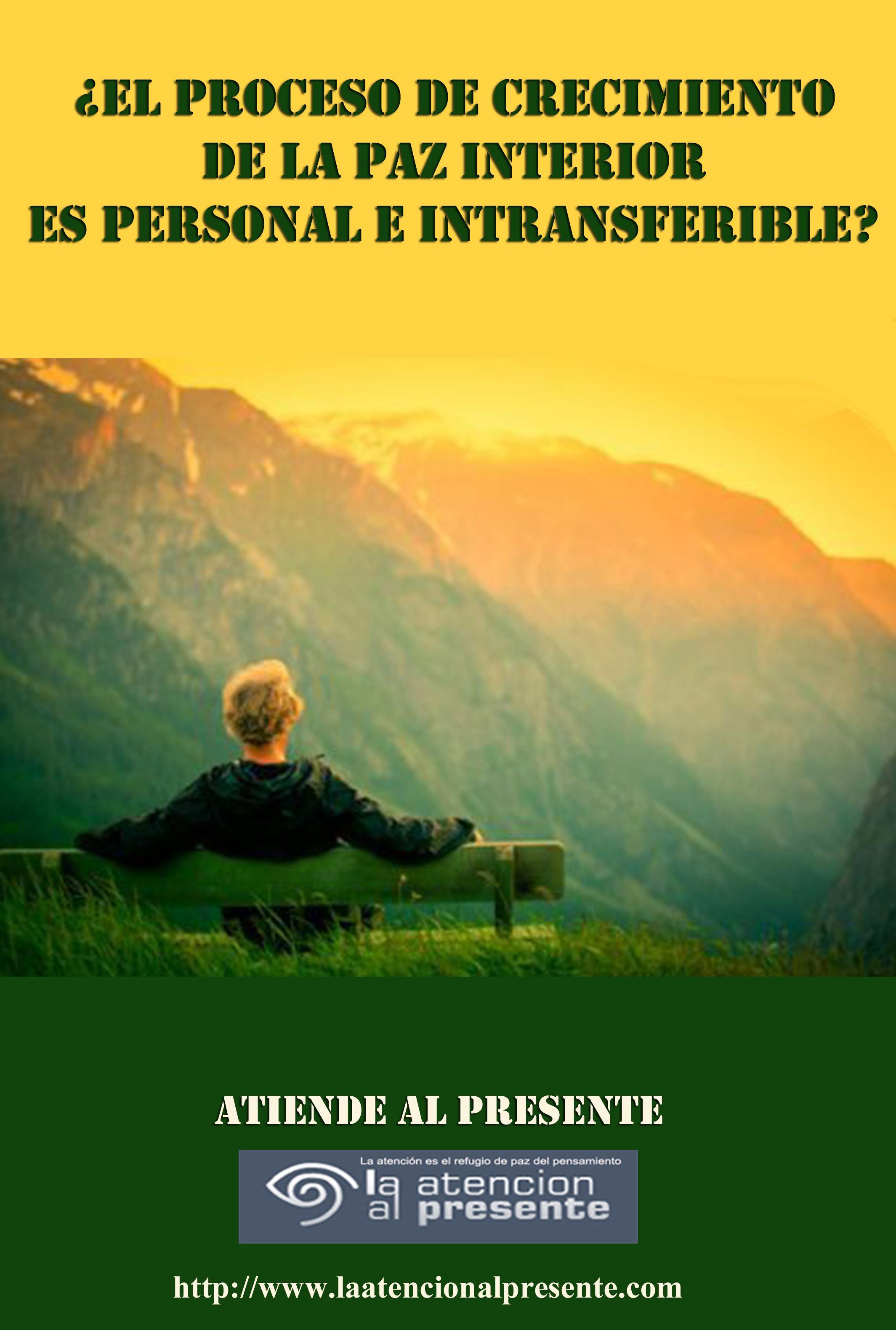 21 de setiembre Pepe El proceso de crecimiento de la paz interior es PERSONAL e INTRANSFERIBLE