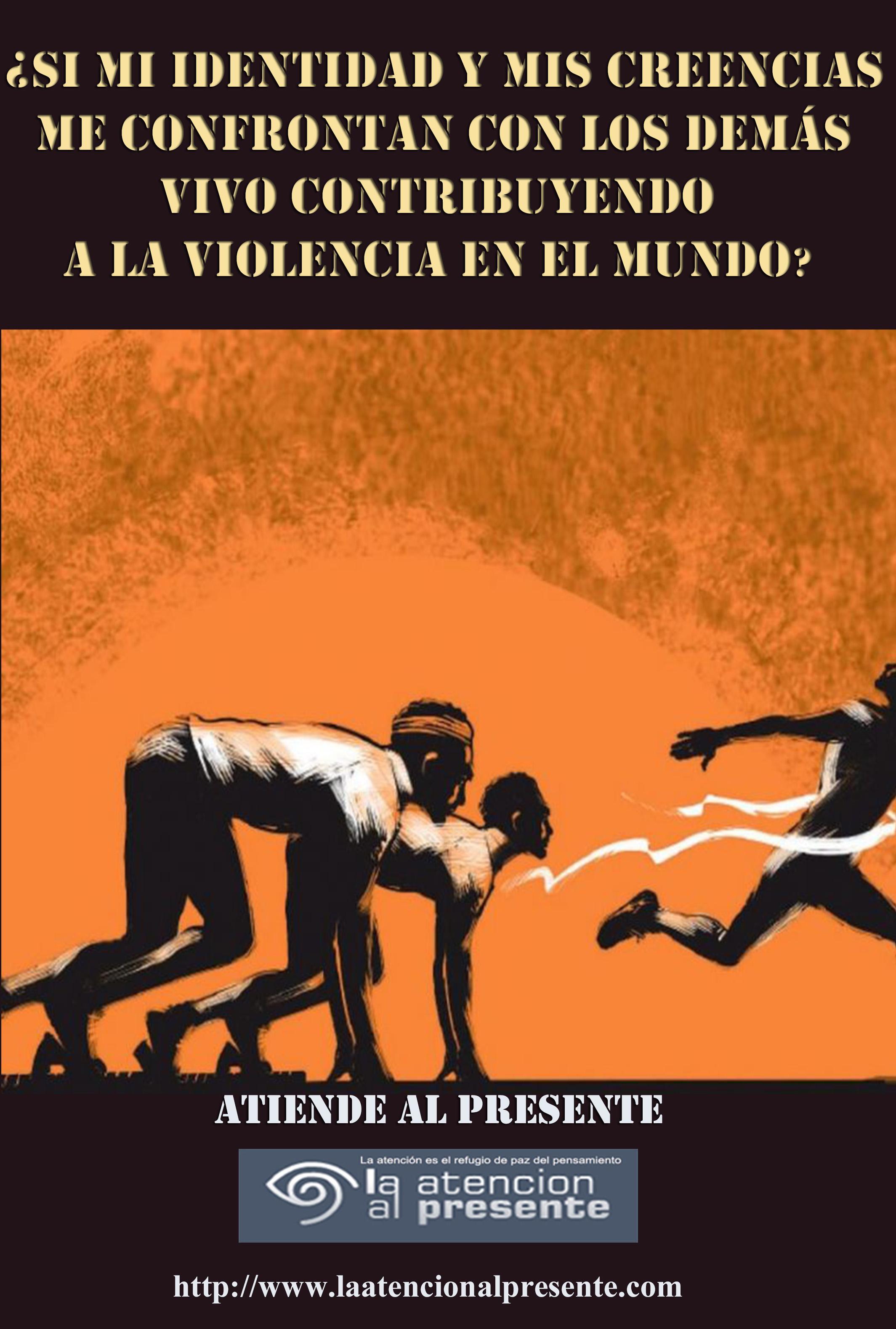 8 de diciembre Pepe Si mi identidad y mis creencias ME CONFRONTAN CON LOS DEMÁS VIVO CONTRIBUYENDO A LA VIOLENCIA EN EL MUNDO