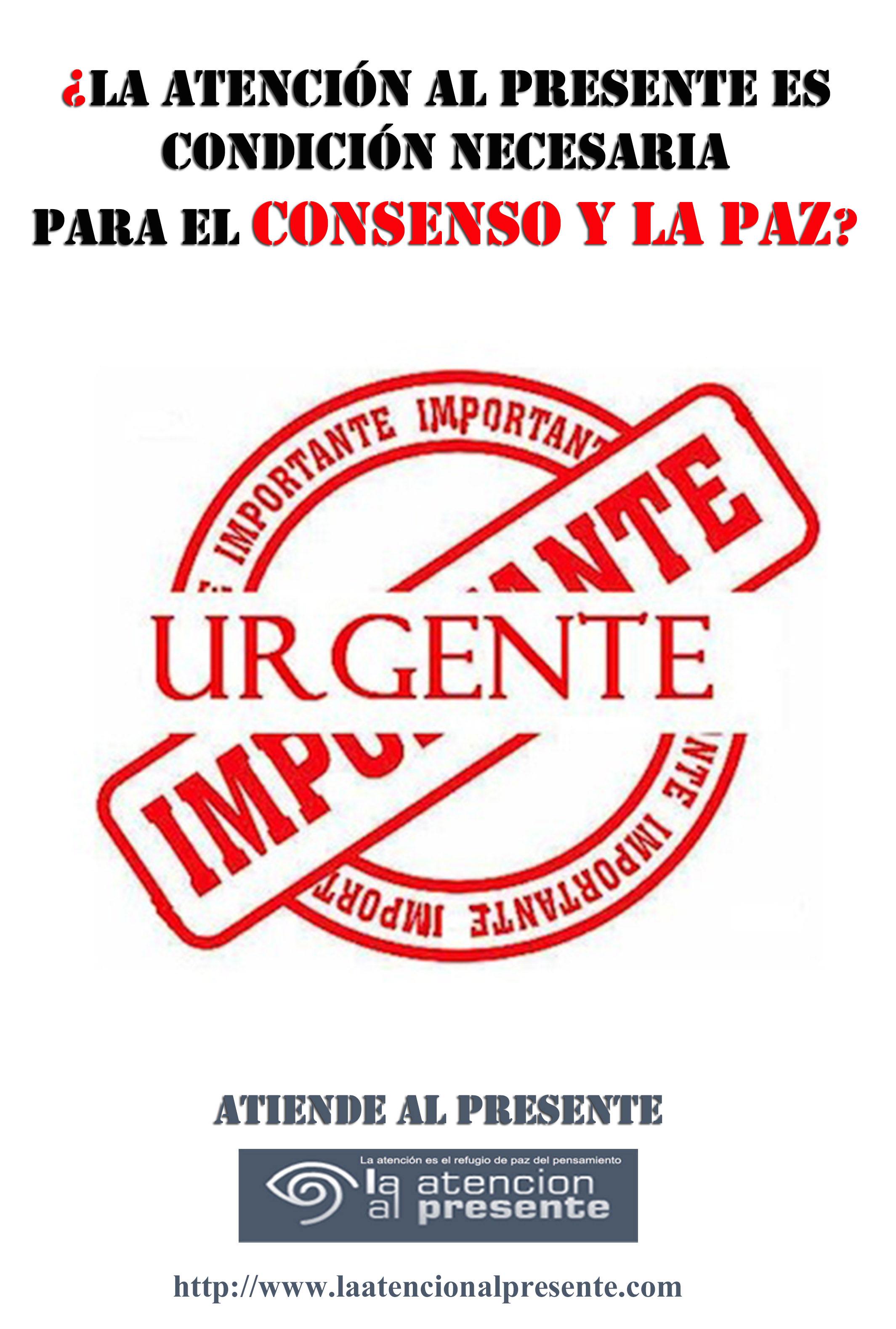 20 de marzo Esteban La Atención al Presente es condición necesaria para el CONSENSO y la PAZ. MENOS PESO