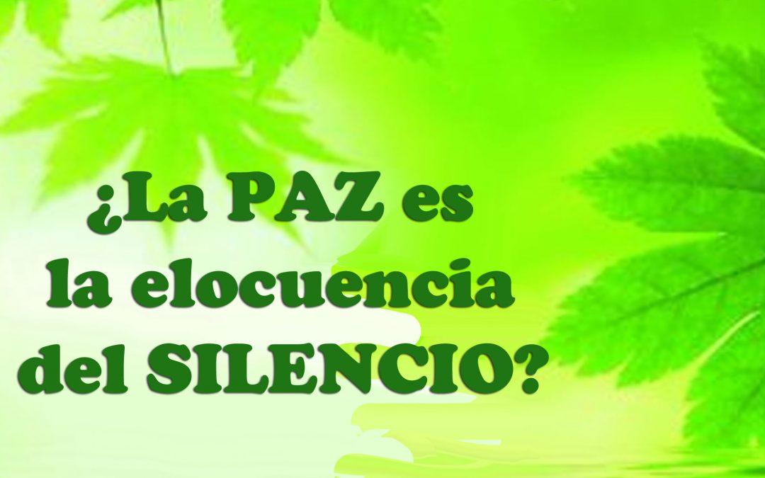 ¿La PAZ es la ELOCUENCIA del SILENCIO?