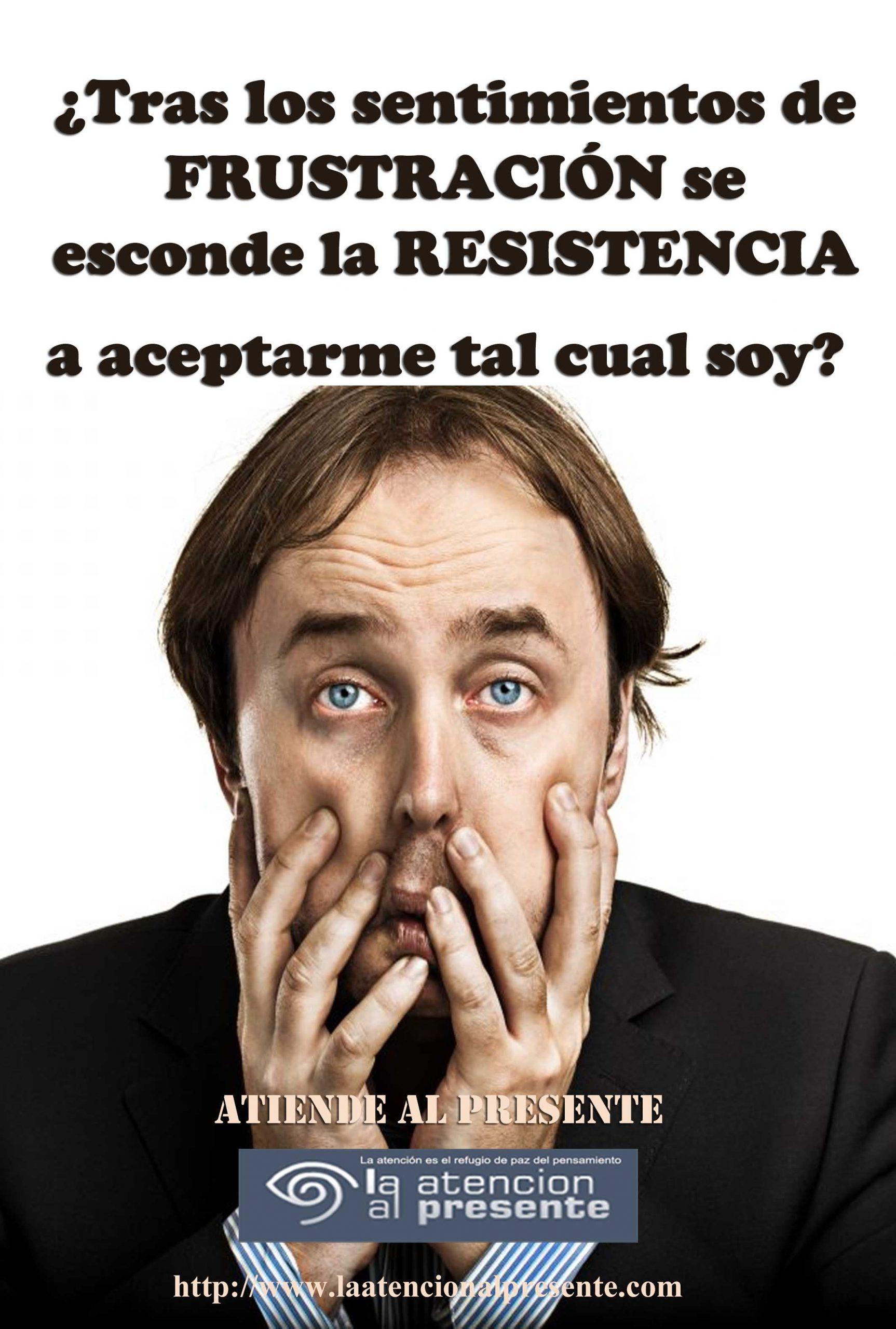 15 de junio Isa Tras los sentimientos de FRUSTRACIÓN se esconde la RESISTENCIA a no aceptarme tal cual soy min scaled